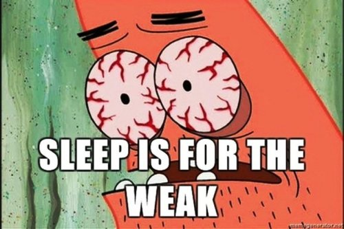 Sleep is for the weak - Patrick Star