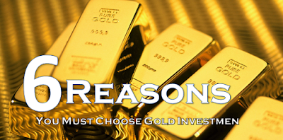 6 Reasons Why We Must Choose Gold Investment