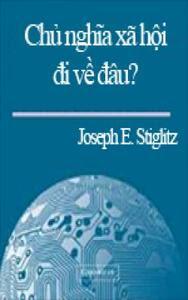 Chủ nghĩa xã hội đi về đâu - Joseph E. Stiglitz