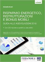 Risparmio energetico, ristrutturazioni e bonus mobili: Guida alle agevolazioni 2016 con 250 risposte a quesiti su casi pratici