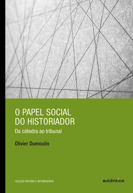 O papel social do historiador Da cátedra ao tribunal Olivier Dumoulin