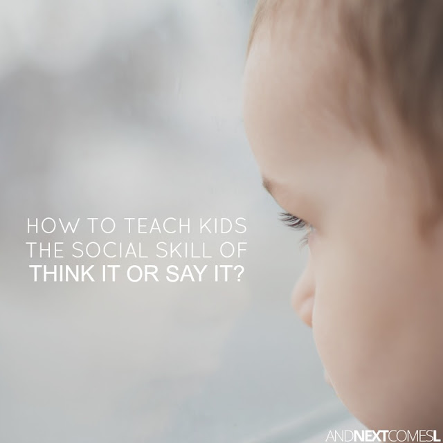 How to teach kids how to filter thoughts so that they know when to think it and when to say it from And Next Comes L
