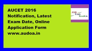 AUCET 2016 Notification, Latest Exam Date, Online Application Form www.audoa.in
