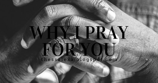Why I Pray for You