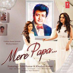Mere Papa – Tulsi Kumar (2016)