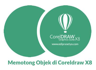Cara Memotong dan menggabungkan Sebuah Objek di coreldraw X8