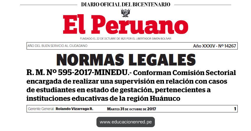 R. M. Nº 595-2017-MINEDU - Conforman Comisión Sectorial encargada de realizar una supervisión en relación con casos de estudiantes en estado de gestación, pertenecientes a instituciones educativas de la región Huánuco - www.minedu.gob.pe