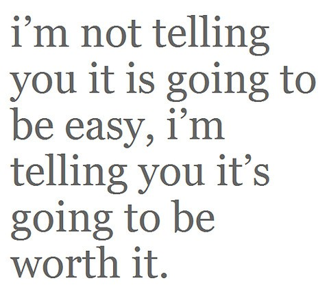 im not telling you its going to be easy - inspirational life quotes