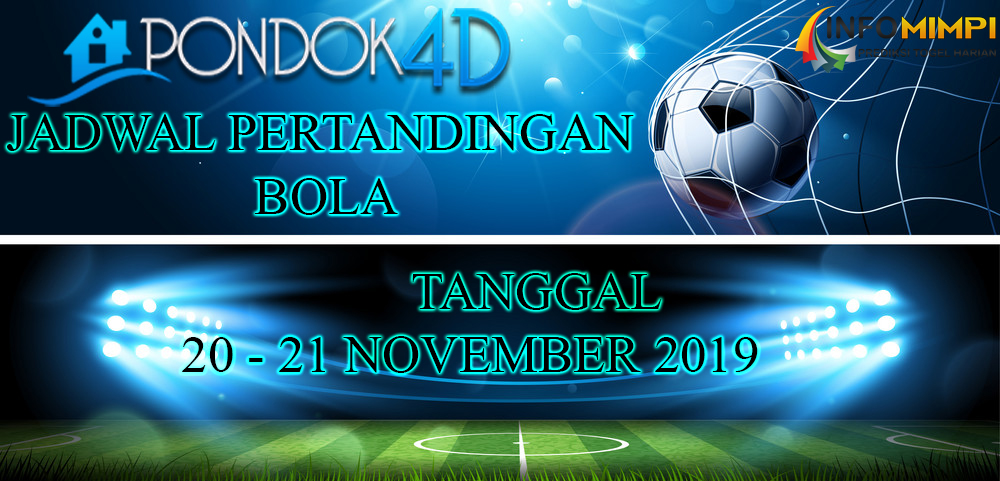 JADWAL PERTANDINGAN BOLA 20 – 21 NOVEMBER 2019
