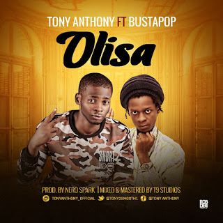 [Song] Tony Anthony ft  Busta Pop — Olisa (Prod by Nero Spark) - www.mp3made.com.ng