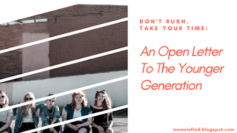 Don't Rush, Take Your Time: An Open Letter To The Younger Generation