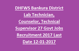 DHFWS Bankura District Lab Technician Blood Bank, Counselor, Technical Supervisor 27 Govt Jobs Recruitment 2017 Last Date 12-01-2017