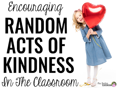"Girl holding heart balloon and text, ""Encouraging Random Acts of Kindness in the Classroom"""
