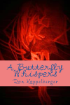 A Butterfly Whispers(By Ron Koppelberger)