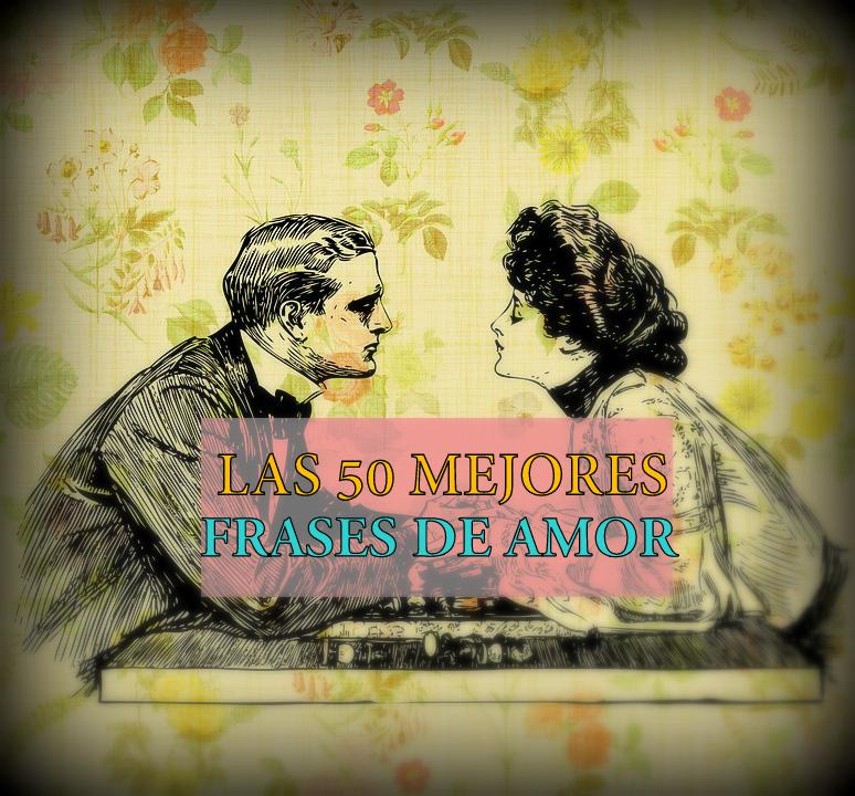 Las 50 Mejores Frases De Amor De La Literatura Universal