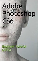 Adobe Photoshop CS6: Beginner Tutorial (2015)