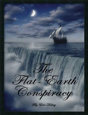 The Flat - Earth Conspiracy