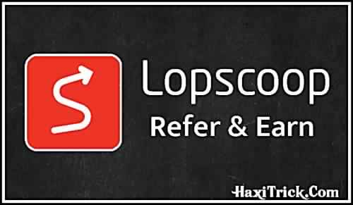 Paytm Loot By Lopscoop App Earn ₹10 For Signup & ₹10 Per Refer