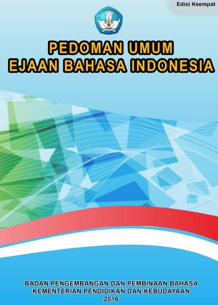 Download Pedoman Umum Ejaan Bahasa Indonesia  Pedoman Umum Ejaan Bahasa Indonesia (PUEBI) yang Disempurnakan ( EYD ) Terbaru 2018