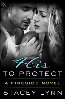 His to Protect: A Fireside Novel by Stacey Lynn
