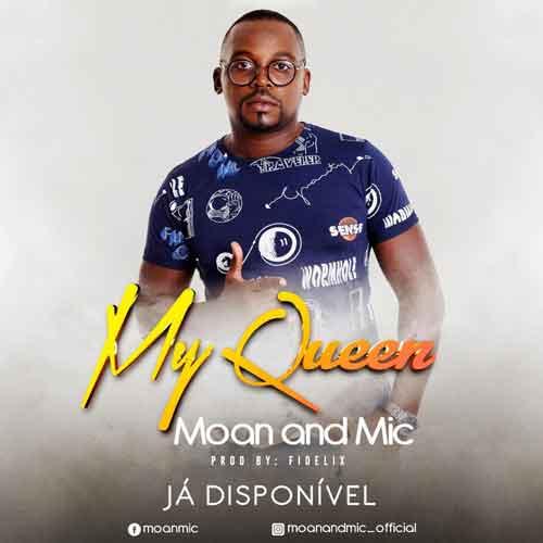 Moan and Mic - My Queen [Prod. Fidelix] [Reggae] (2o19) - [WWW.MUSICAVIVAFM.BLOGSPOT.COM]