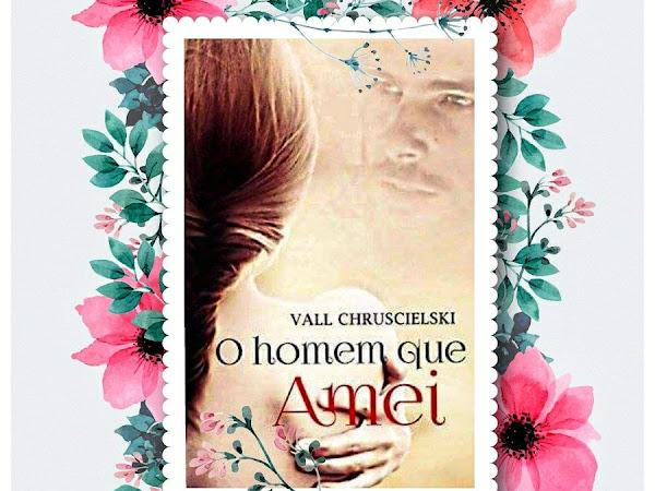 Resenha: O Homem que Amei - Vall Chruscielski