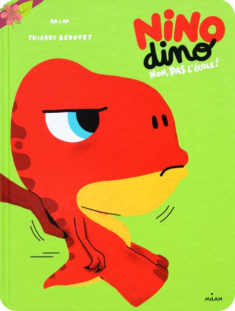 Nino Dino – Non, pas l'école ! de Mim et Thierry Bedouet - éditions Milan