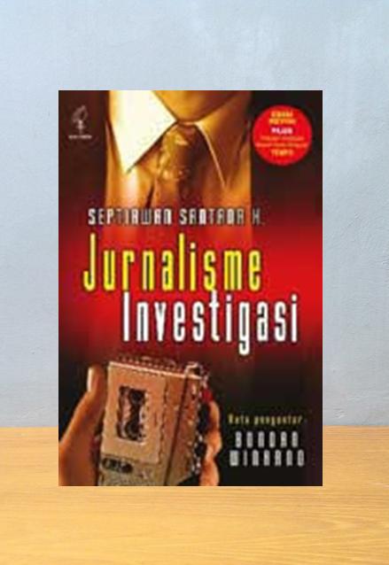 JURNALISME INVESTIGASI, Septiawan Santana