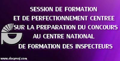 SESSION DE FORMATION ET DE PERFECTIONNEMENT CENTRÉE SUR LA PRÉPARATION DU CONCOURS D'ACCÈS AU CENTRE NATIONAL DE FORMATION DES INSPECTEURS
