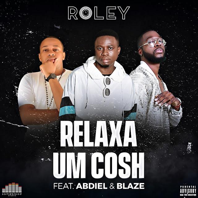 Roley - Relaxa Um Cosh (feat. Abdiel & Hot Blaze) [Download] baixar nova musica descarregar agora 2019