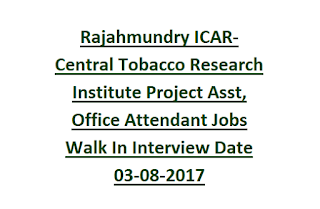 Rajahmundry ICAR- Central Tobacco Research Institute Project Assistant, Office Attendant Jobs Walk In Interview Date 03-08-2017