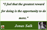 "Stay motivated everyday: ""I feel that the greatest reward for doing is the opportunity to do more."" - Jonas Salk"