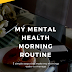 My Mental Health Morning Routine