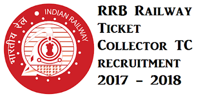 RRB Railway Ticket Collector TC recruitment 2017 - 2018