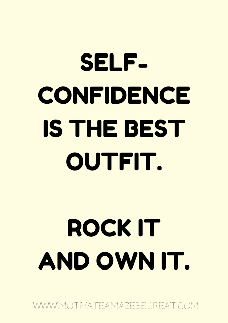 "27 Self Motivation Quotes And Posters For Success: ""Self-confidence is the best outfit. Rock it and own it."""
