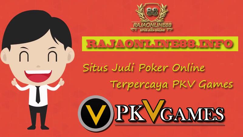 Situs Judi Poker Online Terpercaya PKV Games