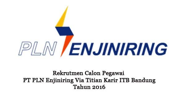 PT PLN ENJINIRING (PERSERO) : SELEKSI CALON PEGAWAI - BUMN, INDONESIA