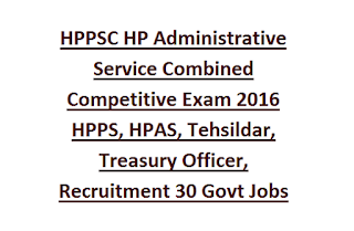 HPPSC HP Administrative Service Combined Competitive Exam 2016 HPPS, HPAS, Tehsildar, Treasury Officer, Recruitment 30 Govt Jobs