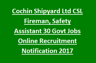 Cochin Shipyard Ltd CSL Fireman, Safety Assistant 30 Govt Jobs Online Recruitment Notification 2017