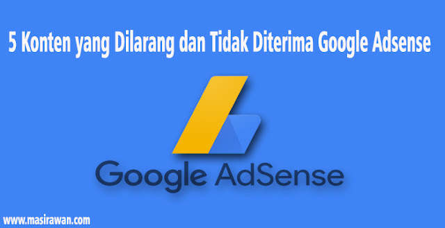 Konten Apa yang Tidak Disetujui Google Adsense ? Inilah 5 Konten yang Melanggar