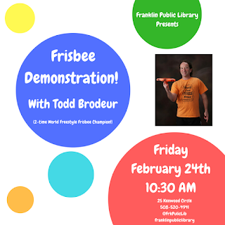 Franklin LIbrary: Frisbee Demonstration with Todd Brodeur, Friday, Feb 24, 10:30 AM