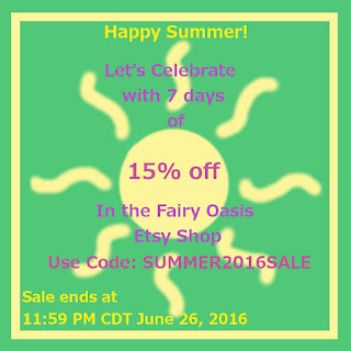 Happy Summer! Let's celebrate with seven days of 15% off in the Fairy Oasis Etsy Shop.  Use code SUMMER2016SALE. Sale ends 11:59 CDT June 26, 2016.
