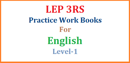 LEP 3RS English Practice Work Books for Primary Classes Free PDF Download Learning Enhancement Programme going to implement from 01.08.2017 in Telangana for 60 Days | LEP 3RS Action Plan issued by C & DSE Telangana Base Line Test should be conducted by the end of the July 2017 from Classes 3rd to 9th Classes | Learning Enhancement programme and 3RS will be implemented for Telugu English and Mathematic Subjects to Achieve minimum levels of Standards. Here we are providing some Practice Work Books for English to reach the goal lep-3rs-english-practice-work-books-for-primary-free-pdf-download