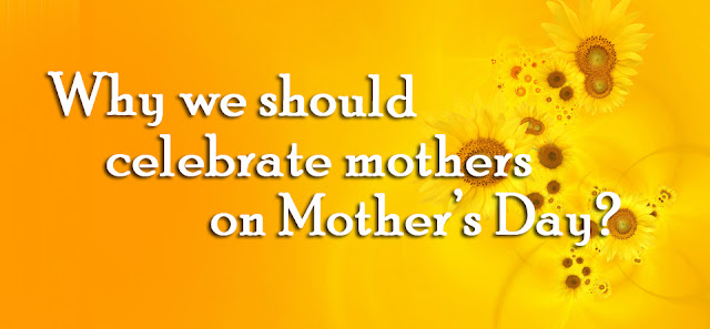 Why Do We Celebrate Mother's Day