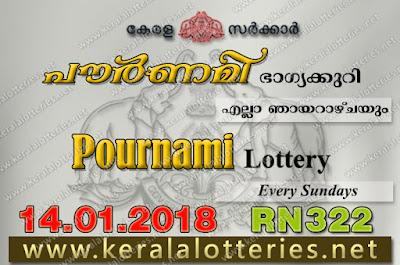 Kerala Lottery Results  14-Jan-2018 Pournami RN-322 www.keralalotteries.net