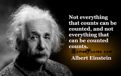 Albert Einstein quote - Not everything that can be counted counts,  and not everything that counts can be counted.