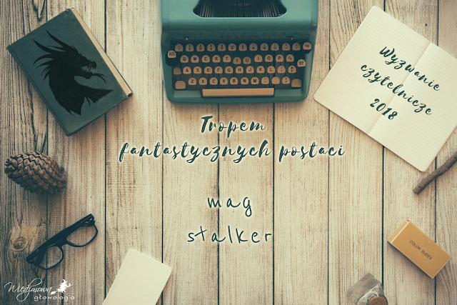 Wyzwanie książkowe 2018, Wiedźmowa głowologia, kategoria: mag lub stalker