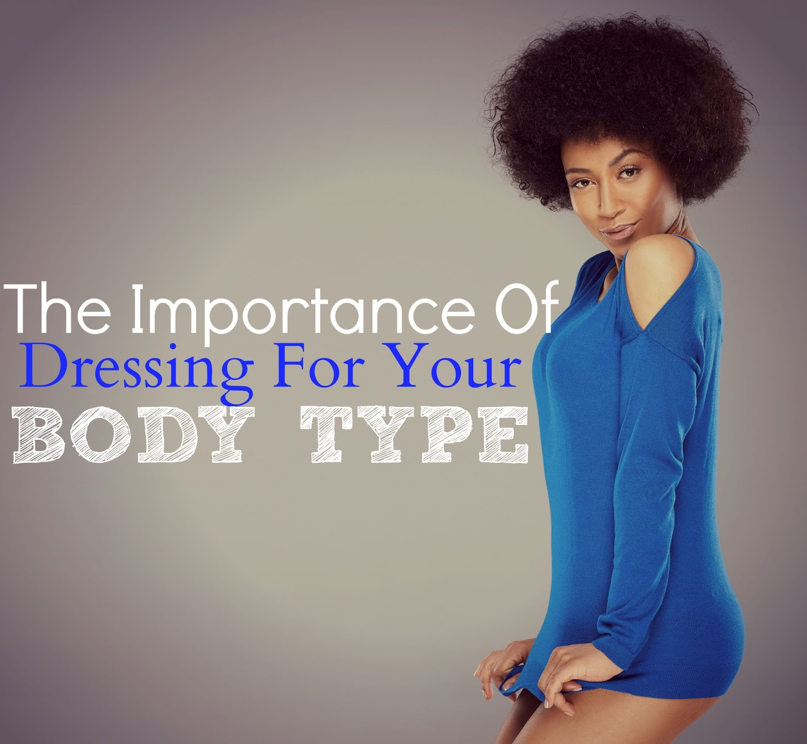 The Importance Of Dressing For Your Body Type
