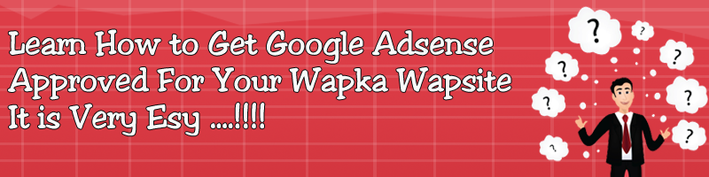 Get Google Adsense Approved For Your Wapka Wapsite