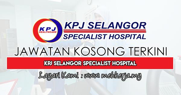 Jawatan Kosong Terkini 2019 di KPJ Selangor Specialist Hospital